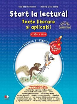 Start la lectura. Texte literare si aplicatii. Clasa a III-a/*** de la Litera educational