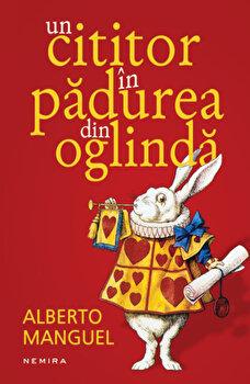 Un cititor in padurea din oglinda/Alberto Manguel