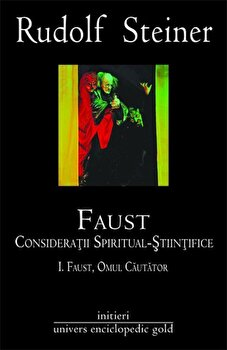 Faust. Consideratii spiritual-stiintifice vol. I si II/Rudolf Steiner de la Univers Enciclopedic Gold