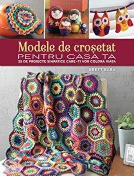 Modele de crosetat pentru casa ta. 25 de proiecte simpatice care-ti vor colora viata/Brett Bara de la Litera