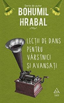 Lectii de dans pentru varstnici si avansati/Bohumil Hrabal de la Art