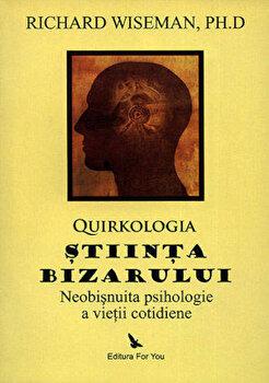 Quirkologia, stiinta bizarului/Richard Wiseman