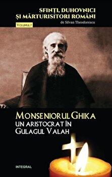 Monseniorul Ghika, un aristocrat in gulagul valah/Silvan Theodorescu de la Integral