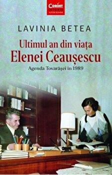 Ultimul an din viata Elenei Ceausescu/Lavinia Betea de la Corint