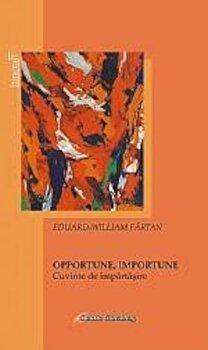 Opportune, importune. Cuvinte de impartasire/Fartan Eduard-William de la Galaxia Gutenberg