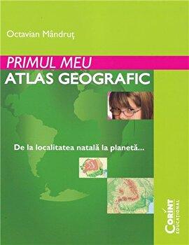 Primul meu atlas geografic/Octavian Mandrut de la Corint Educational