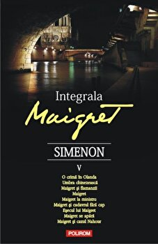 Integrala Maigret, Vol. 5/Georges Simenon de la Polirom
