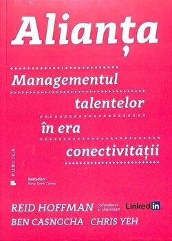 Alianta. Managementul talentelor in era conectivitatii/Ben Casnocha, Chris Yeh, Reid Hoffman de la Publica