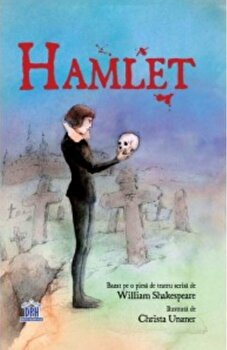 Hamlet. Bazat pe o piesa de teatru scrisa de William Shakespeare/William Shakespeare, Christa Unzner de la DPH