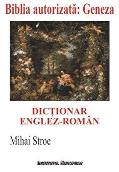 Dictionar englez-roman al Bibliei autorizate. Geneza (Facerea) sau Intaia carte a lui Moise/Stroe Mihai de la Institutul European