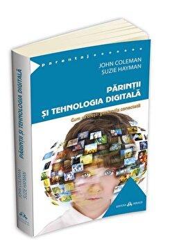 Parintii si tehnologia digitala – Cum sa cresti generatia conectata/Suzie Hayman , John Coleman de la Herald