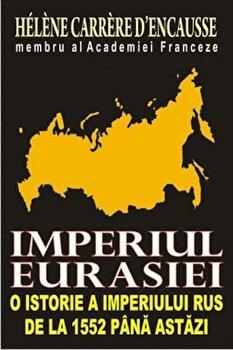 Imperiul Eurasiei. O istorie a imperiului rus de la 1552 pana astazi/Helene Carrere d' Encausse de la Orizonturi