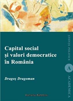 Capital social si valori democratice in Romania/Dragos Dragoman de la Institutul European