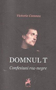 Domnul T – Confesiuni roz-negre/Victoria Comnea de la Tracus Arte
