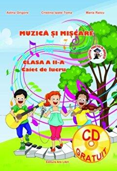 Muzica si miscare, clasa a II-a, caiet de lucru/Adina Grigore, Cristina Ipate-Toma, Maria Raicu de la Ars Libri