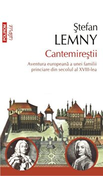 Cantemirestii. Aventura europeana a unei familii princiare din secolul al XVIII-lea/Stefan Lemny de la Polirom