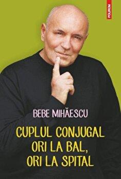 Cuplul conjugal. Ori la bal, ori la spital/Bebe Mihaescu de la Polirom