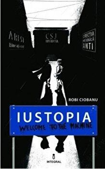 Iustopia - Welcome to the Machine/Robi Ciobanu