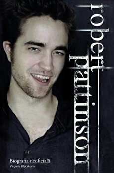 Robert Pattinson. Biografia neoficiala/Virginia Blackburn de la Leda