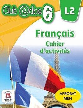 Francais. Cahier d'activites. L2. Auxiliar pentru clasa a-VI-a/*** de la Litera educational