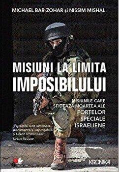 Misiuni la limita imposibilului. Misiunile care sfideaza moartea ale fortelor speciale israeliene/Michael Bar-Zohar, Nissim Mishal de la Litera