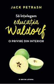 Sa intelegem educatia Waldorf/Jack Petrash de la Litera