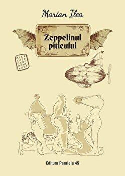 Zeppelinul piticului/Marian Ilea de la Paralela 45