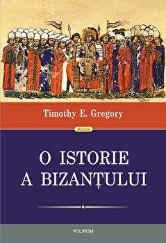 O istorie a Bizantului (editia a II-a)/Timothy E. Gregory de la Polirom