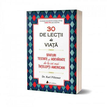 30 de lectii de viata/ 30 lessons for living. Invata sa iti traiesti viata ca un expert!/Karl Pillemer de la Act si Politon