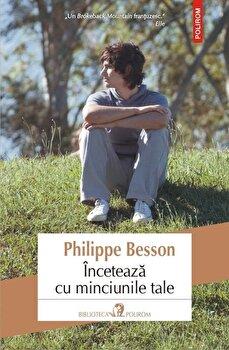 Inceteaza cu minciunile tale/Philippe Besson de la Polirom
