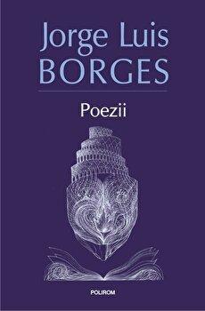 Poezii (editia 2017, revazuta si adaugita)/Jorge Luis Borges