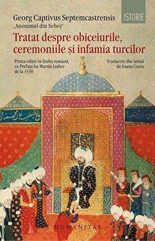 Tratat despre obiceiurile,starea si infamia turcilor/Georg Captivus Septemcastrensis de la Humanitas