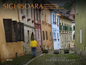 Sighisoara. Amintiri medievale/Florin Andreescu, Mariana Pascaru de la Ad Libri