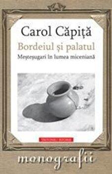 Bordeiul si palatul. Mestesugari in lumea miceniana/Carol Capita