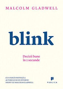 Blink. Decizii bune in 2 secunde/Malcolm Gladwell de la Publica