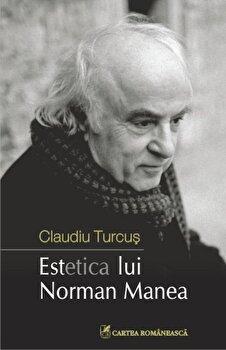Estetica lui Norman Manea/Claudiu Turcus de la Cartea Romaneasca