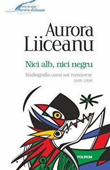 Nici alb, nici negru. Radiografia unui sat romanesc 1948-1998/Aurora Liiceanu de la Polirom