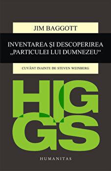 Higgs. Inventarea si descoperirea Particulei lui Dumnezeu/Jim Baggott de la Humanitas