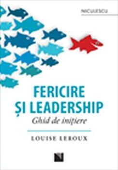 Fericire si leadership. Ghid de initiere/Louise Leroux de la Niculescu