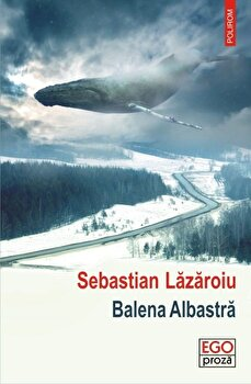 Balena Albastra/Sebastian Lazaroiu de la Polirom