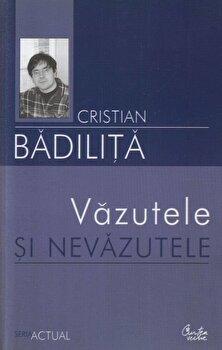 Vazutele si nevazutele/Cristian Badilita de la Curtea Veche