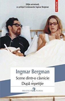Scene dintr-o casnicie. Dupa repetitie/Ingmar Bergman de la Polirom