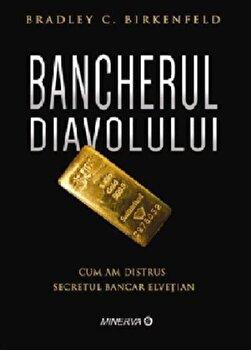 Bancherul diavolului. Cum am distrus secretul bancar elvetian/Brad Birkenfeld