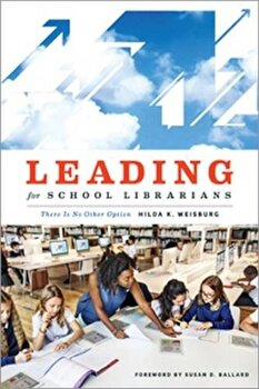 Leading for School Librarians: There Is No Other Option, Paperback/Hilda K. Weisburg