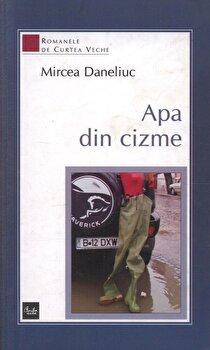 Apa din cizme/Mircea Daneliuc de la Curtea Veche