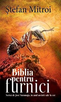 Biblia pentru furnici – Scrisa de Jose Saramago in anul urcarii sale la cer/Stefan Mitroi de la RAO