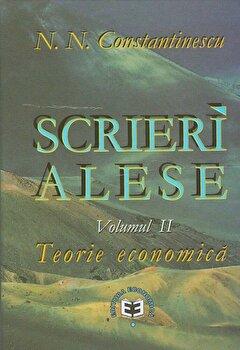 Scrieri alese, Volumul 2, Teorie Economica/N.N. Constantinescu de la Economica