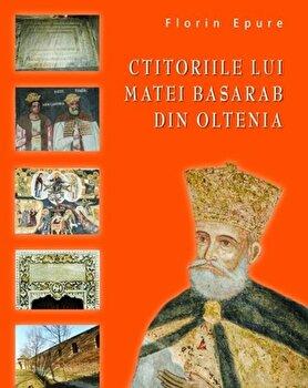 Ctitoriile lui Matei Basarab din Oltenia/Florin Epure de la RAO