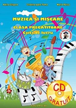 Muzica si miscare, clasa pregatitoare – caiet de lucru/Adina Grigore, Cristina Ipate-Toma, Maria Raicu de la Ars Libri