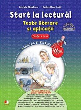 Start la lectura.Texte literare si aplicatii. Clasa a IV-a/*** de la Litera educational